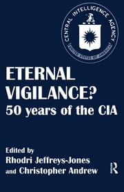 Eternal Vigilance? - 50 years of the CIA ebook by Christopher Andrew,Rhodri Jeffreys-Jones