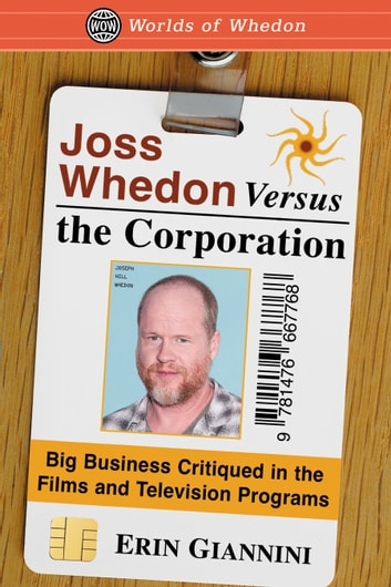 Joss Whedon Versus the Corporation - Big Business Critiqued in the Films and Television Programs ebook by Erin Giannini