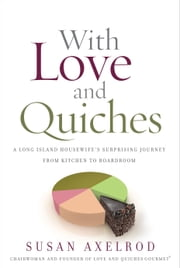 With Love and Quiches - A Long Island Housewife's Surprising Journey from Kitchen to Boardroom ebook by Susan Axelrod