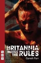 Britannia Waves the Rules (NHB Modern Plays) ebook by Gareth Farr