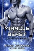 Miracle of the Beast - A Winter Starr, #2 ebook by Sonia Nova, Starr Huntress