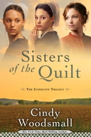 Sisters of the Quilt - The Complete Trilogy ebook by Cindy Woodsmall
