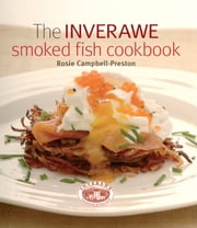 Inverawe Smoked Fish Cookbook ebook by Rosie Campbell-Preston