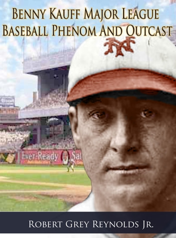 Benny Kauff Baseball Phenom And Outcast ebook by Robert Grey Reynolds Jr