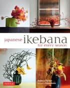 Japanese Ikebana for Every Season ebook by Yuji Ueno,Rie Imai,Noboru Murata