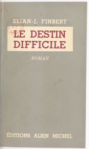 Le destin difficile ebook by Élian-J. Finbert