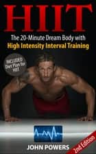 HIIT - The 20-Minute Dream Body with High Intensity Interval Training ebook by John Powers