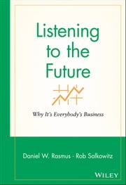 Listening to the Future - Why It's Everybody's Business ebook by Daniel W. Rasmus,Rob Salkowitz