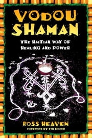 Vodou Shaman - The Haitian Way of Healing and Power ebook by Ross Heaven,Tim Booth