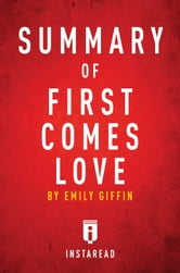 Summary of First Comes Love - by Emily Giffin | Includes Analysis ebook by Instaread