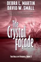 The Crystal Facade ebook by Debra L Martin, David W Small