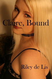 Claire, Bound ebook by Riley de Lis