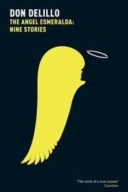 The Angel Esmeralda: Nine Stories ebook by Don DeLillo
