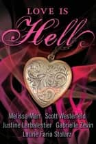 Love Is Hell ebook by Scott Westerfeld, Melissa Marr, Justine Larbalestier,...