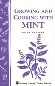 Growing and Cooking with Mint - Storey's Country Wisdom Bulletin A-145 ebook by Glenn Andrews