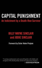Capital Punishment - An Indictment by a Death-Row Survivor ebook by Billy Wayne Sinclair,Jodie Sinclair,Helen Prejean
