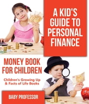 A Kid's Guide to Personal Finance - Money Book for Children | Children's Growing Up & Facts of Life Books ebook by Baby Professor