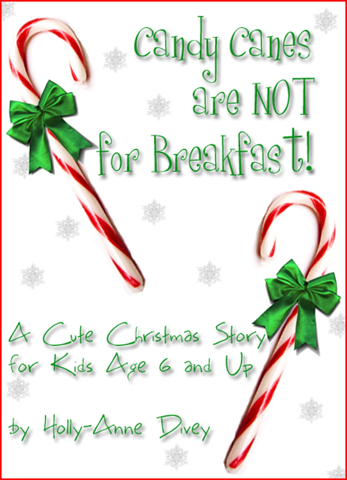 Christmas Story For Kids.Candy Canes Are Not For Breakfast A Cute Christmas Story For Kids Age 6 Up Ebook By Holly Anne Divey Rakuten Kobo
