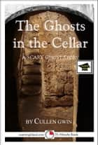 The Ghosts in the Cellar: A 15-Minute Ghost Story, Educational Version ebook by Cullen Gwin