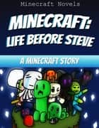 Minecraft: Life Before Steve - A Minecraft Story ebook by