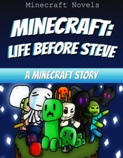 Minecraft: Life Before Steve - A Minecraft Story ebook by Minecraft Novels