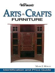 Warman's Arts & Crafts Furniture Price Guide: Identification & Price Guide ebook by Moran, Mark