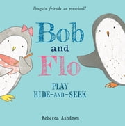 Bob and Flo Play Hide-and-Seek ebook by Rebecca Ashdown