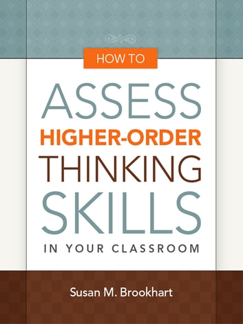 How to Assess Higher-Order Thinking Skills in Your Classroom ebook by Susan M. Brookhart