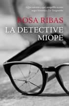 La detective miope ebook by Rosa Ribas