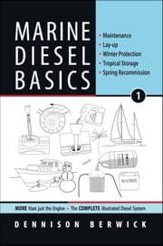 Marine Diesel Basics 1 - Maintenance, Lay-up, winter Protection, Tropical Storage, Spring Recommission ebook by Dennison Berwick