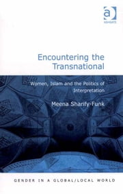 Encountering the Transnational - Women, Islam and the Politics of Interpretation ebook by Ms Meena Sharify-Funk,Professor Pauline Gardiner Barber,Professor Marianne H Marchand,Professor Jane Parpart