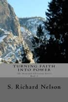 Turning Faith into Power ebook by S. Richard Nelson