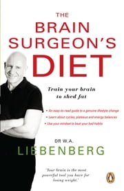 The Brain Surgeon's Diet - Train your brain to shed fat ebook by Dr. Adriaan Liebenberg