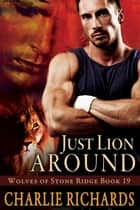 Just Lion Around - Book 19 ebook by Charlie Richards