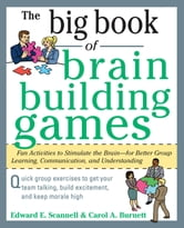 The Big Book of Brain-Building Games: Fun Activities to Stimulate the Brain for Better Learning, Communication and Teamwork ebook by Edward Scannell, Carol Burnett
