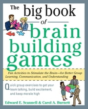 The Big Book of Brain-Building Games: Fun Activities to Stimulate the Brain for Better Learning, Communication and Teamwork ebook by Edward Scannell,Carol Burnett