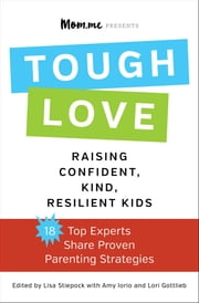 toughLOVE - Raising Confident, Kind, Resilient Kids ebook by Lisa Stiepock