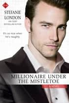 Millionaire Under the Mistletoe ekitaplar by Stefanie London