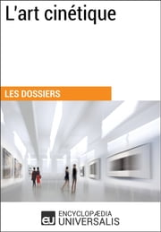 L'art cinétique - (Les Dossiers d'Universalis) ebook by Encyclopaedia Universalis