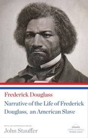 Narrative of the Life of Frederick Douglass, An American Slave - (Library of America Paperback Classic) ebook by Frederick Douglass,John Stauffer