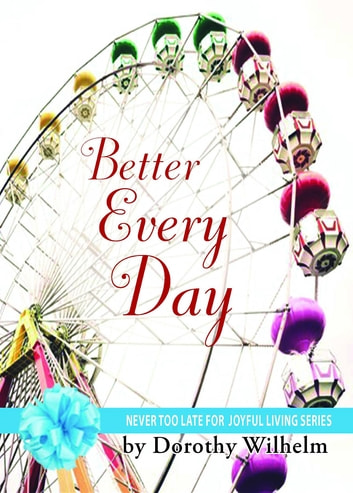 Better Every Day ebook by Dorothy J. Wilhelm