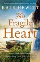 This Fragile Heart - A totally unmissable romantic historical love story ebook by Kate Hewitt