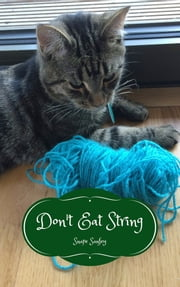 Don't Eat String - Musings of Another Cat #15 ebook by Snape Sanfey