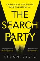 The Search Party - You won't believe the twist in this compulsive new Top Ten ebook bestseller from the 'Stephen King-like' Simon Lelic ebook by Simon Lelic