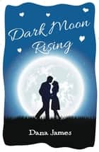 Dark Moon Rising ebook by Dana James