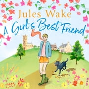 A Girl's Best Friend - A feel-good countryside escape to warm your heart audiobook by Jules Wake