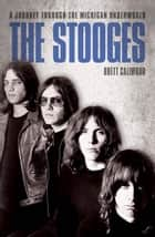 The Stooges - A Journey Through The Michigan Underworld ebook by Brett Callwood