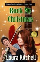 Rock My Christmas ebook by Laura Kitchell