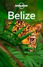Lonely Planet Belize ebook by Lonely Planet, Alex Egerton, Paul Harding,...