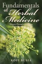 Fundamentals of Herbal Medicine - History, Phytopharmacology and Phytotherapeutics Vol 1 ebook by Kofi Busia